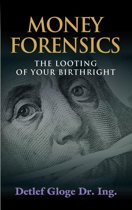 MONEY FORENSICS: The Looting of Your Birthright