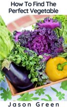 How To Find The Perfect Vegetable