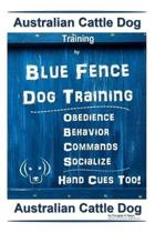 Australian Cattle Dog Training by Blue Fence Dog Training Obedience - Commands Behavior - Socialize Hand Cues Too!