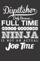 Dispatcher Only Because... Full Time Multitasking Ninja Is Not an Actual Job Title