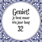 Verjaardag Tegeltje met Spreuk (32 jaar: Geniet! je bent maar ��n jaar 32! + cadeau verpakking & plakhanger