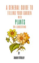 A General Guide to Filling your Garden with Plants on a Shoestring