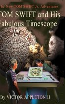 Tom Swift and His Fabulous Timescope