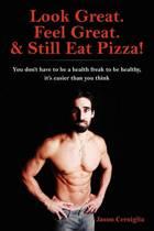 Look Great. Feel Great. & Still Eat Pizza!