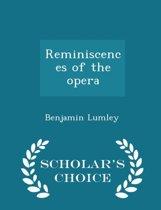 Reminiscences of the Opera - Scholar's Choice Edition