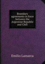 Boundary Agreements in Force Between the Argentine Republic and Chili