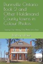 Dunnville Ontario Book 2 and Other Haldimand County Towns in Colour Photos