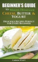 Beginners Guide to Making Homemade Cheese, Butter & Yogurt