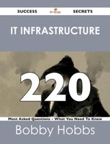 IT infrastructure 220 Success Secrets - 220 Most Asked Questions On IT infrastructure - What You Need To Know