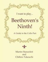 I Want to Play ... Beethoven's Ninth!: A Guide to the Cello Part