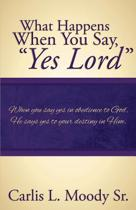 What Happens When You Say Yes Lord