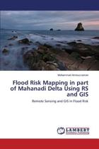 Flood Risk Mapping in Part of Mahanadi Delta Using RS and GIS