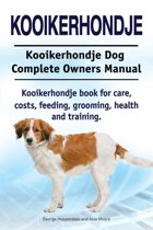 Kooikerhondje. Kooikerhondje Dog Complete Owners Manual. Kooikerhondje Book for Care, Costs, Feeding, Grooming, Health and Training.