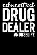 Educated Drug Dealer Nurse Life: Blank Lined Notebook Journal Gift For Nurses