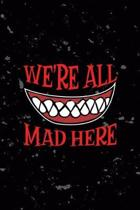 We're All Mad Here: All Purpose 6x9 Blank Lined Notebook Journal Way Better Than A Card Trendy Unique Gift Black Texture Creepy Girl