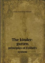 The Kinder-Garten Principles of Frobel's System