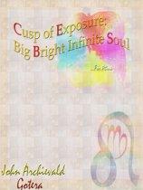 Cusp of Exposure: Big Bright Infinite Soul