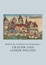 Medieval Art, Architecture and Archaeology in Cracow