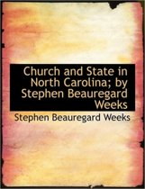 Church and State in North Carolina; By Stephen Beauregard Weeks