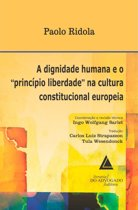 A Dignidade Humana e o Princípio Liberdade na Cultura Constitucional Europeia
