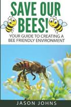 Save Our Bees: Your Guide To Creating A Bee Friendly Environment