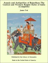 Annals and Antiquities of Rajasthan: The Central and Western Rajput States of India (Complete)