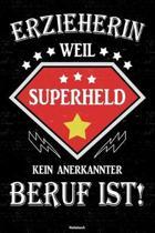 Erzieherin weil Superheld kein anerkannter Beruf ist! Notizbuch: Erzieherin Journal DIN A5 liniert 120 Seiten Geschenk