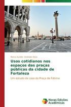 Usos Cotidianos Nos Espacos Das Pracas Publicas Da Cidade de Fortaleza
