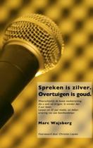 Spreken is zilver. Overtuigen is goud.