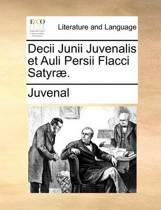 Decii Junii Juvenalis Et Auli Persii Flacci Satyr .