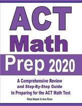 ACT Math Prep 2020: A Comprehensive Review and Step-By-Step Guide to Preparing for the ACT Math Test