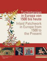 Tuchintarsien in Europa Von 1500 Bis Heute / Inlaid Patchwork in Europe from 1500 to the Present