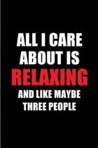All I Care about Is Relaxing and Like Maybe Three People