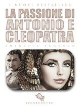 LA PASSIONE DI ANTONIO E CLEOPATRA