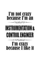 I'm Not Crazy Because I'm An Instrumentation & Control Engineer I'm Crazy Because I like It: Original Instrumentation & Control Engineer Notebook, Ins