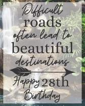Difficult Roads Often Lead to Beautiful Destinations Happy 28th Birthday: Gratitude Journal / Notebook / Diary / Greetings / Appreciation Gift / Bday