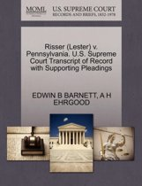 Risser (Lester) V. Pennsylvania. U.S. Supreme Court Transcript of Record with Supporting Pleadings