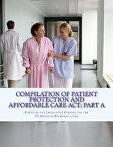 Compilation of Patient Protection and Affordable Care ACT; Part a