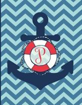 P: Monogram Initial P Notebook - 8.5'' x 11'' - 100 pages, college ruled - Nautical Chevron Anchor Journal