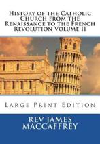 History of the Catholic Church from the Renaissance to the French Revolution Volume II