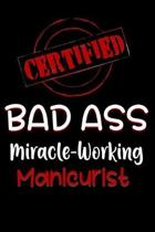 Certified Bad Ass Miracle-Working Manicurist