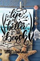 Life is Better at the Beach My Journal