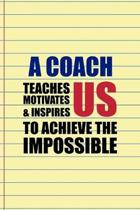A Coach Teaches Motivates & Inspires Us To Achieve The Impossible: Coach Notebook Journal Composition Blank Lined Diary Notepad 120 Pages Paperback Ye
