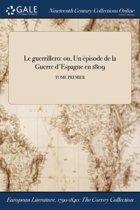 Le Guerrillero: Ou, Un Ï&Iquest;&Frac12;Pisode De La Guerre D'Espagne En 1809; Tome Premier