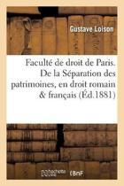 Facult� de Droit de Paris. de la S�paration Des Patrimoines, En Droit Romain Et En Droit Fran�ais.