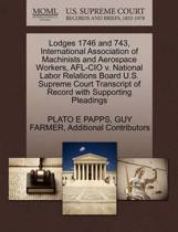 Lodges 1746 and 743, International Association of Machinists and Aerospace Workers, AFL-CIO V. National Labor Relations Board U.S. Supreme Court Transcript of Record with Supporting Pleadings