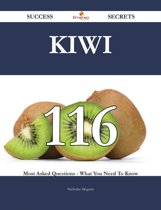 Kiwi 116 Success Secrets - 116 Most Asked Questions On Kiwi - What You Need To Know