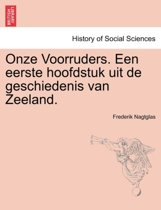Onze Voorruders. Een Eerste Hoofdstuk Uit de Geschiedenis Van Zeeland.