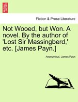 Not Wooed, But Won. a Novel. by the Author of 'Lost Sir Massingberd, ' Etc. [James Payn.]