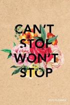 Can't Stop Won't Stop 2020 Planner: Weekly + Monthly View - Floral + Kraft Motivational Quote - 6x9 in - 2020 Calendar Organizer with Bonus Dotted Gri